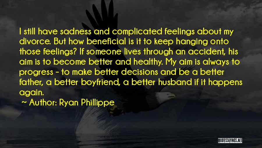 I Still Have Feelings Quotes By Ryan Phillippe