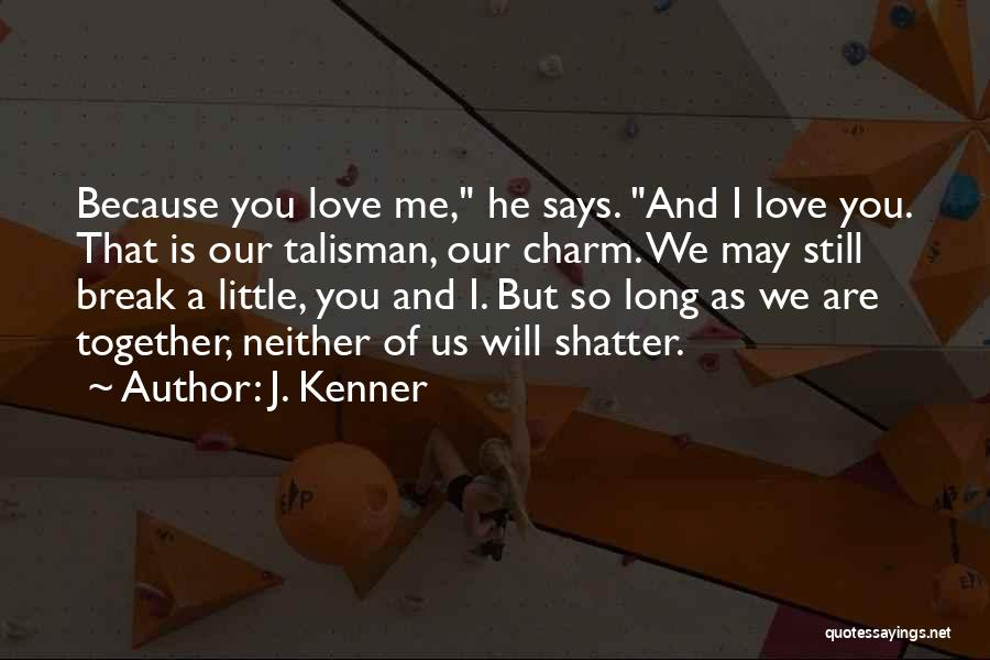 I Still Love You Long Quotes By J. Kenner