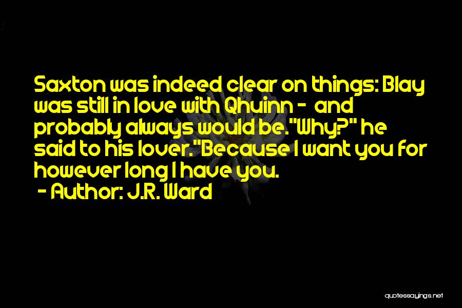 I Still Love You Long Quotes By J.R. Ward