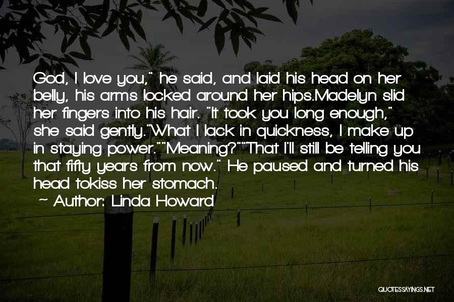 I Still Love You Long Quotes By Linda Howard