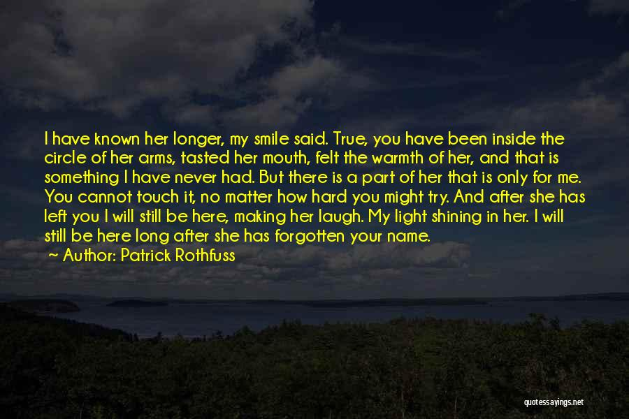 I Still Love You Long Quotes By Patrick Rothfuss