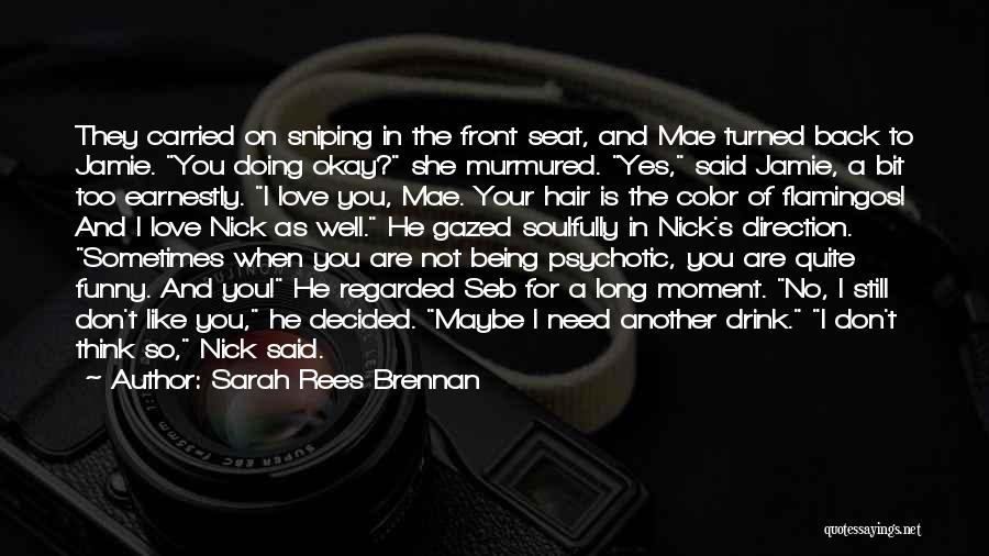 I Still Love You Long Quotes By Sarah Rees Brennan
