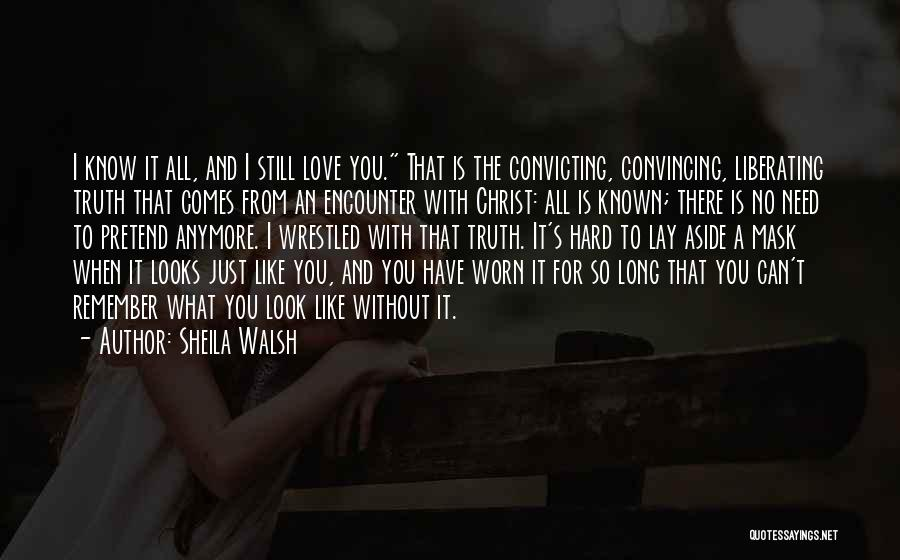 I Still Love You Long Quotes By Sheila Walsh