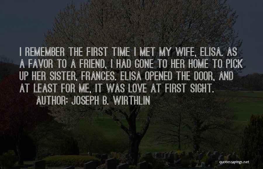 I Still Remember The First Time I Met You Quotes By Joseph B. Wirthlin