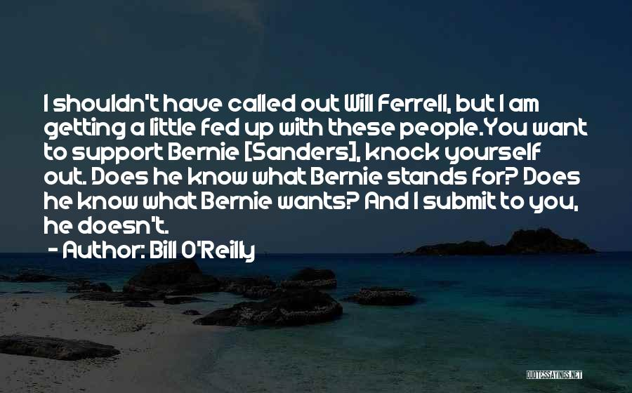 I Support You Quotes By Bill O'Reilly