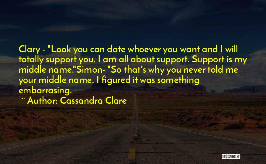 I Support You Quotes By Cassandra Clare