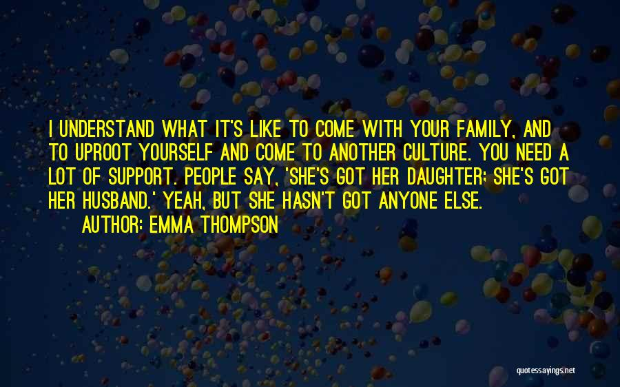 I Support You Quotes By Emma Thompson
