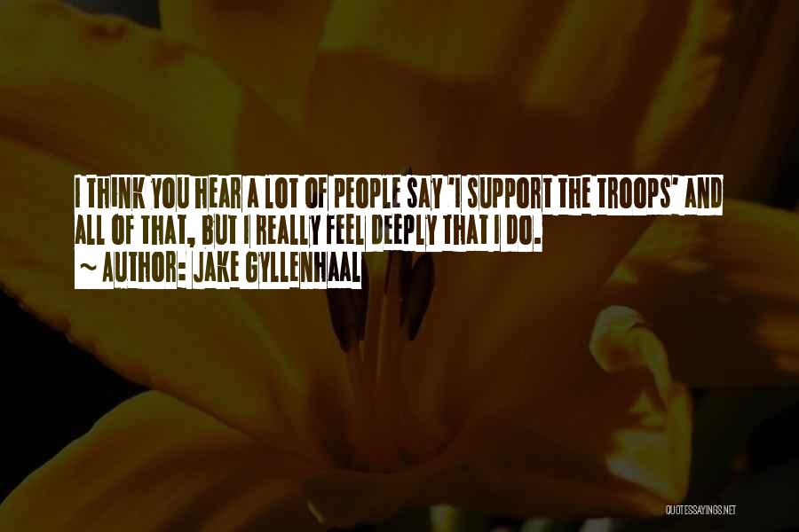 I Support You Quotes By Jake Gyllenhaal