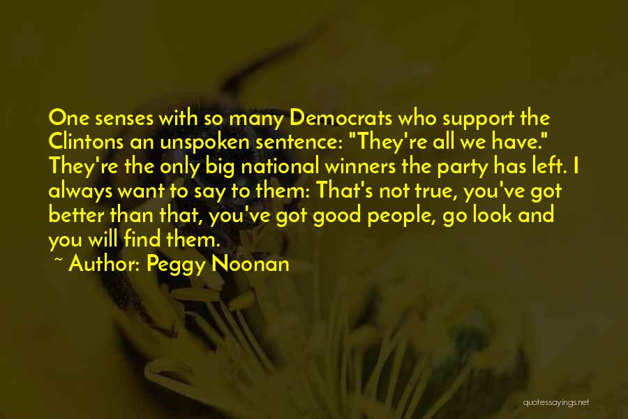 I Support You Quotes By Peggy Noonan