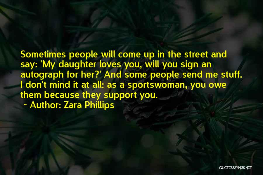 I Support You Quotes By Zara Phillips