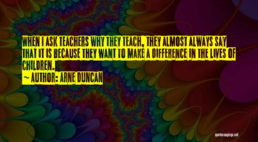 I Teach Because Quotes By Arne Duncan