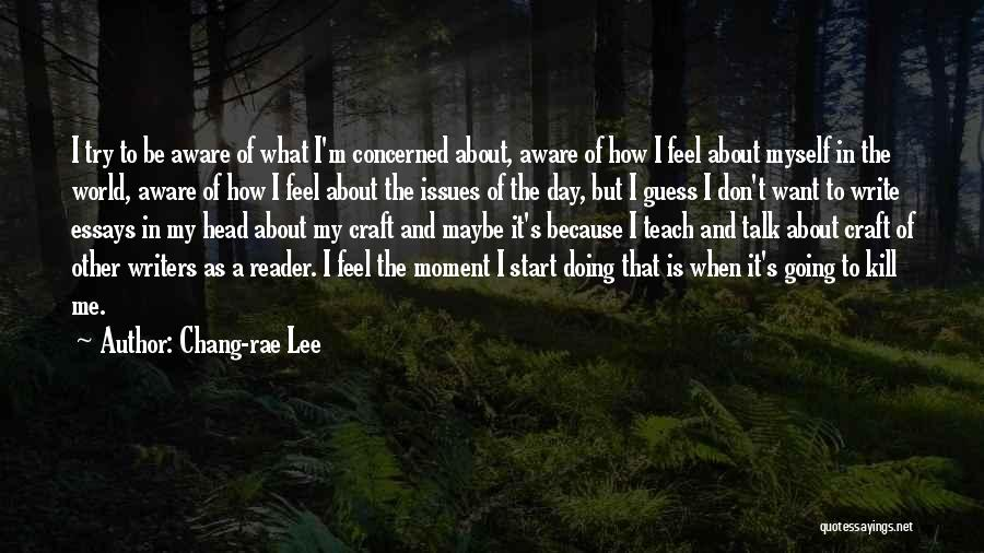 I Teach Because Quotes By Chang-rae Lee