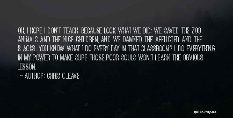 I Teach Because Quotes By Chris Cleave