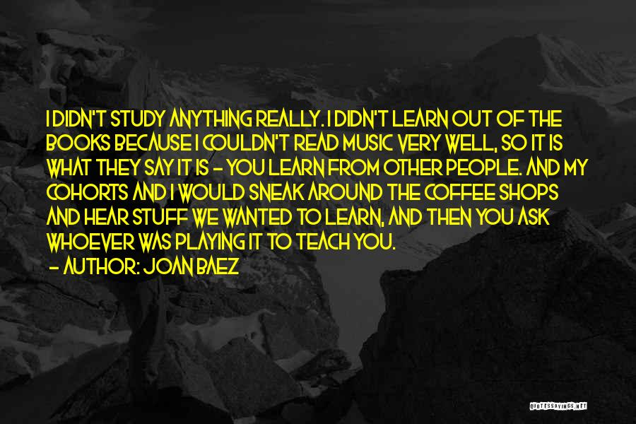 I Teach Because Quotes By Joan Baez