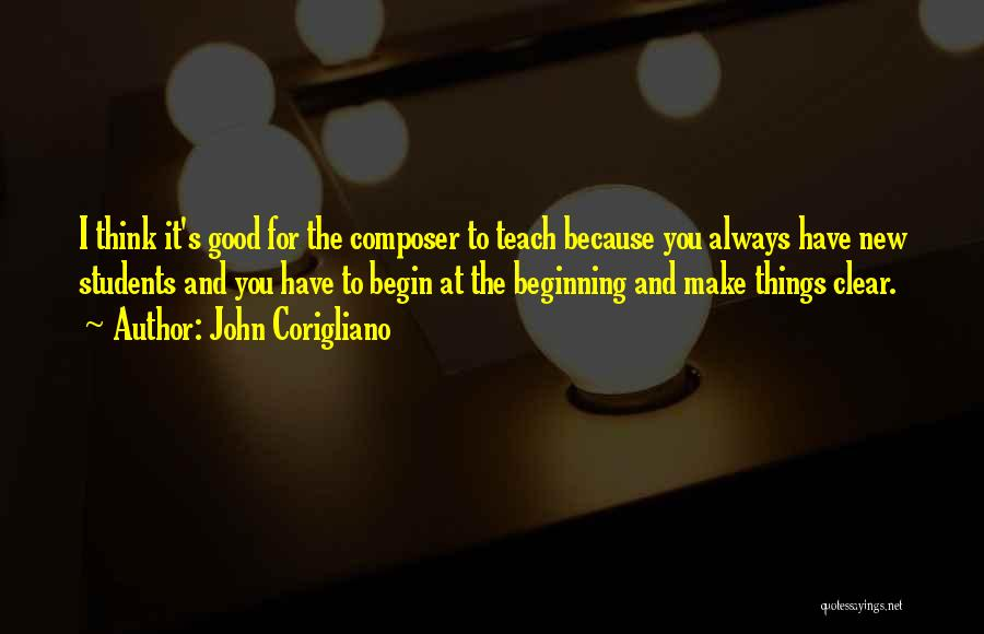 I Teach Because Quotes By John Corigliano