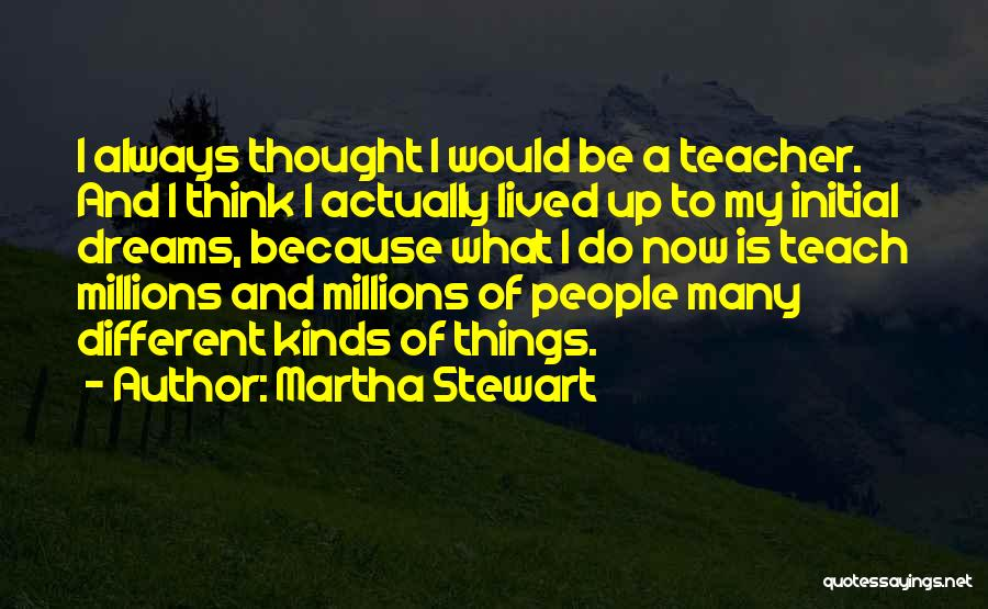 I Teach Because Quotes By Martha Stewart