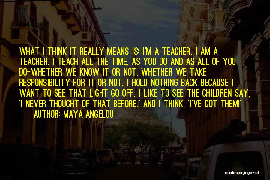 I Teach Because Quotes By Maya Angelou