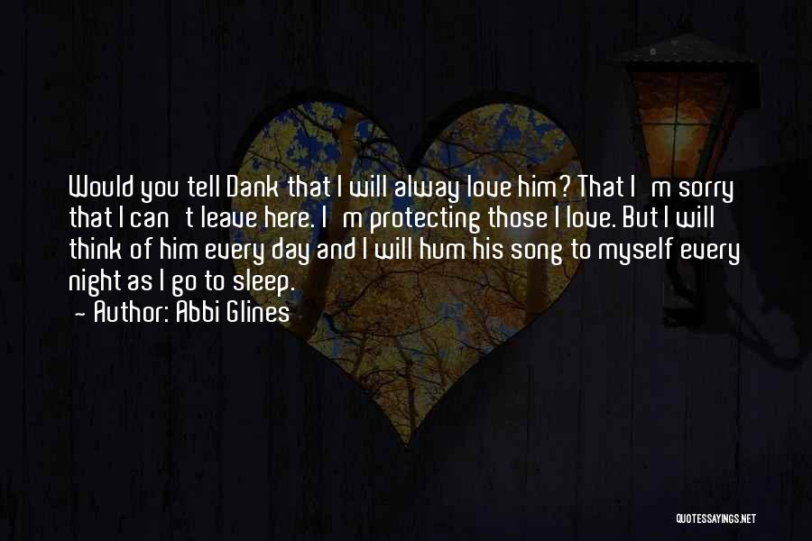 I Think I Love Him Quotes By Abbi Glines