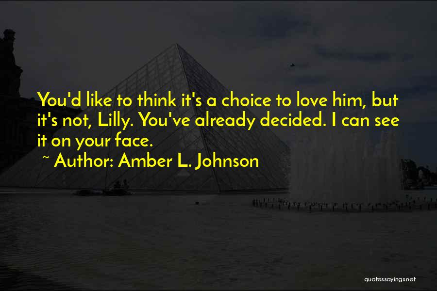 I Think I Love Him Quotes By Amber L. Johnson