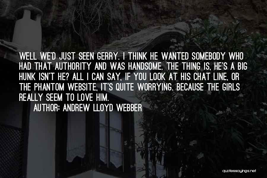 I Think I Love Him Quotes By Andrew Lloyd Webber