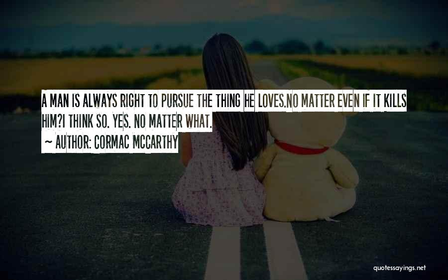 I Think I Love Him Quotes By Cormac McCarthy