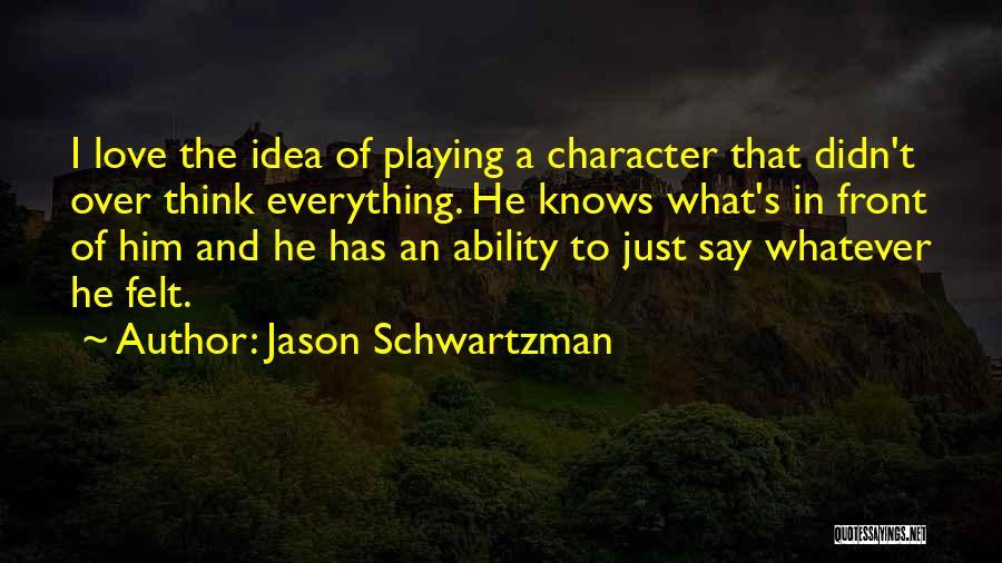I Think I Love Him Quotes By Jason Schwartzman