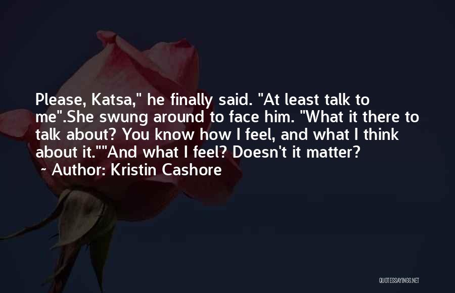 I Think I Love Him Quotes By Kristin Cashore