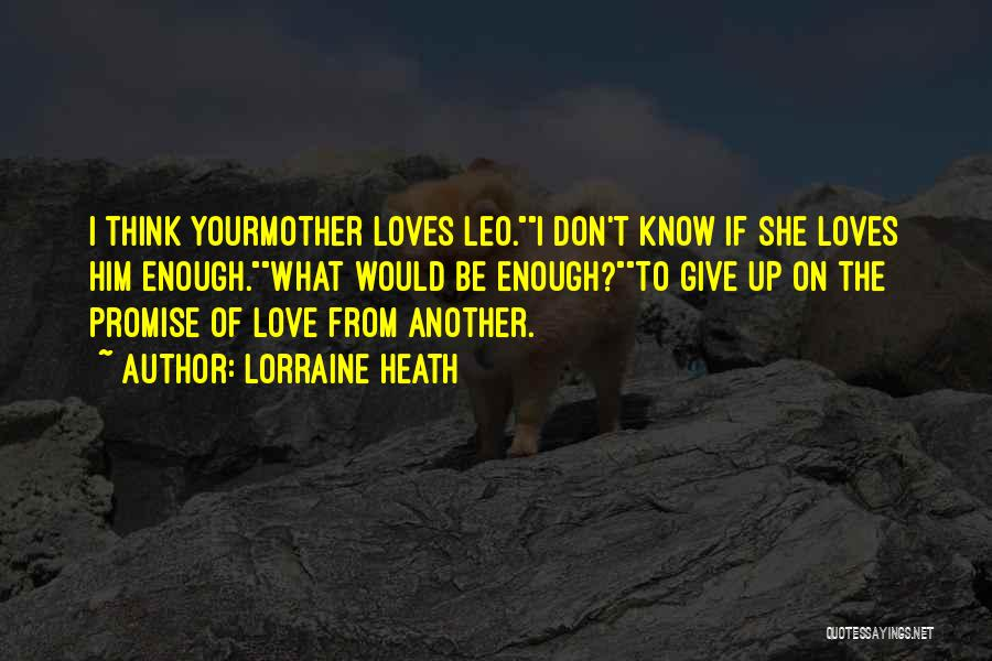 I Think I Love Him Quotes By Lorraine Heath