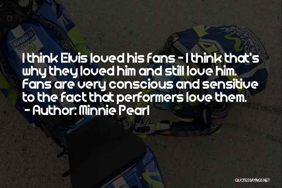 I Think I Love Him Quotes By Minnie Pearl