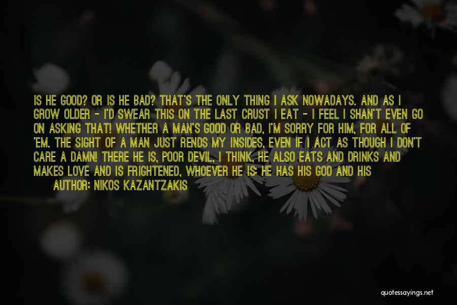 I Think I Love Him Quotes By Nikos Kazantzakis