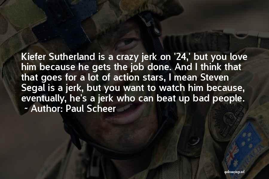 I Think I Love Him Quotes By Paul Scheer