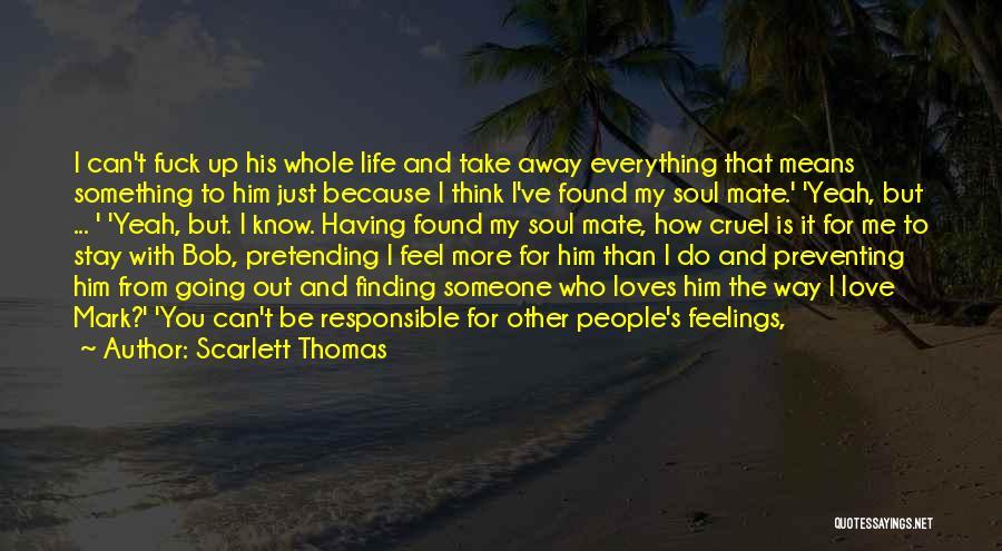 I Think I Love Him Quotes By Scarlett Thomas