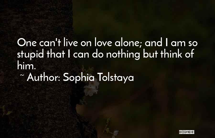 I Think I Love Him Quotes By Sophia Tolstaya