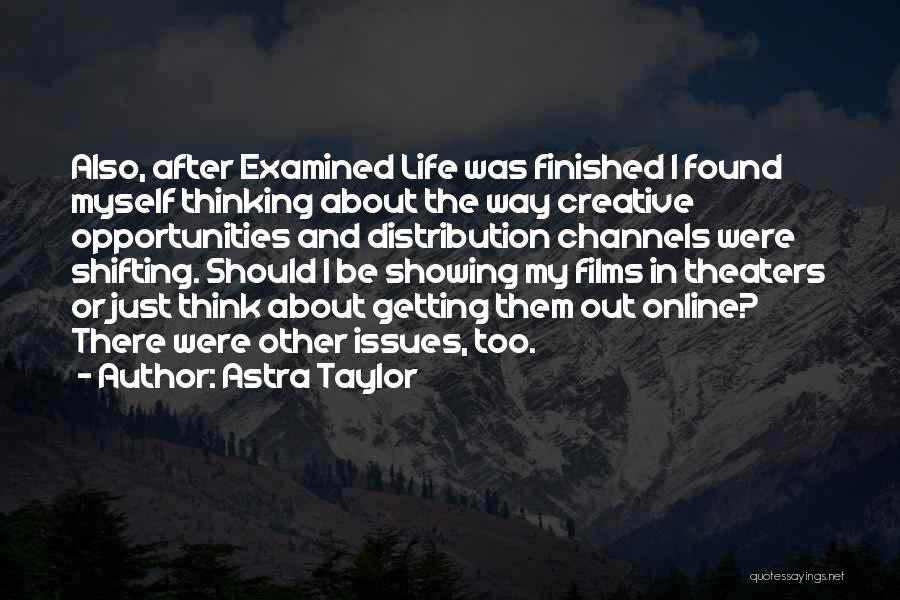 I Think Quotes By Astra Taylor