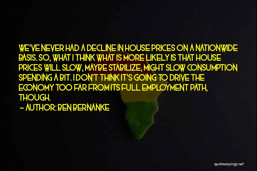 I Think Quotes By Ben Bernanke