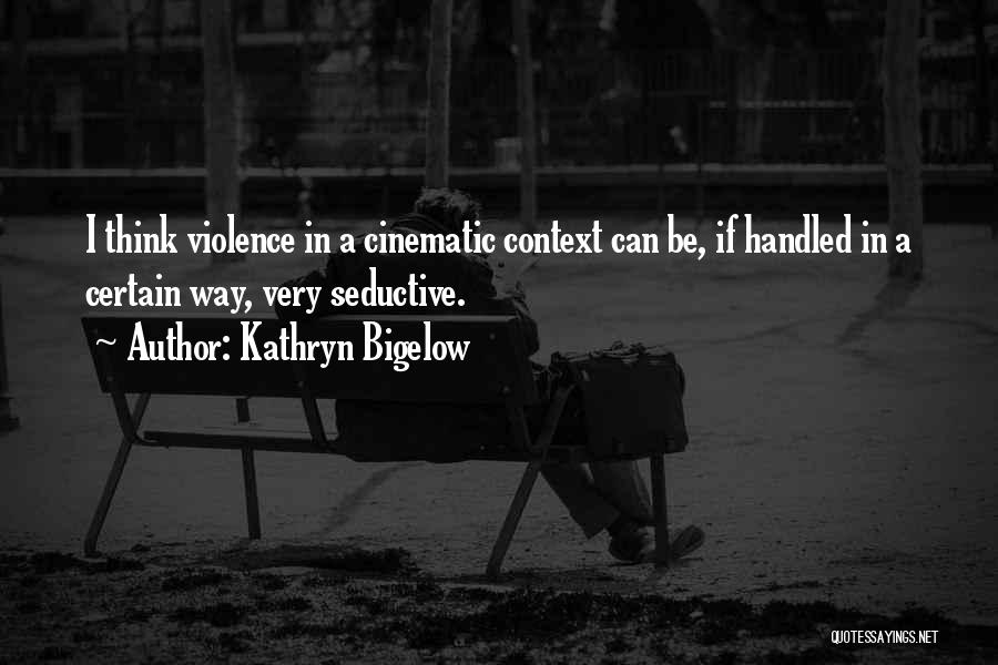I Think Quotes By Kathryn Bigelow