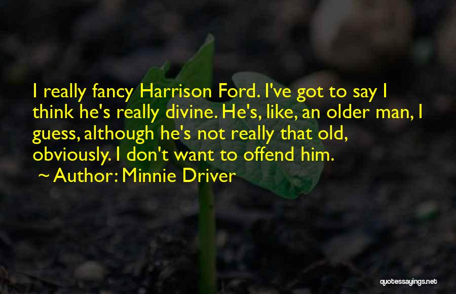 I Think Quotes By Minnie Driver
