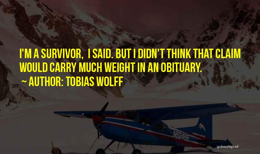 I Think Quotes By Tobias Wolff