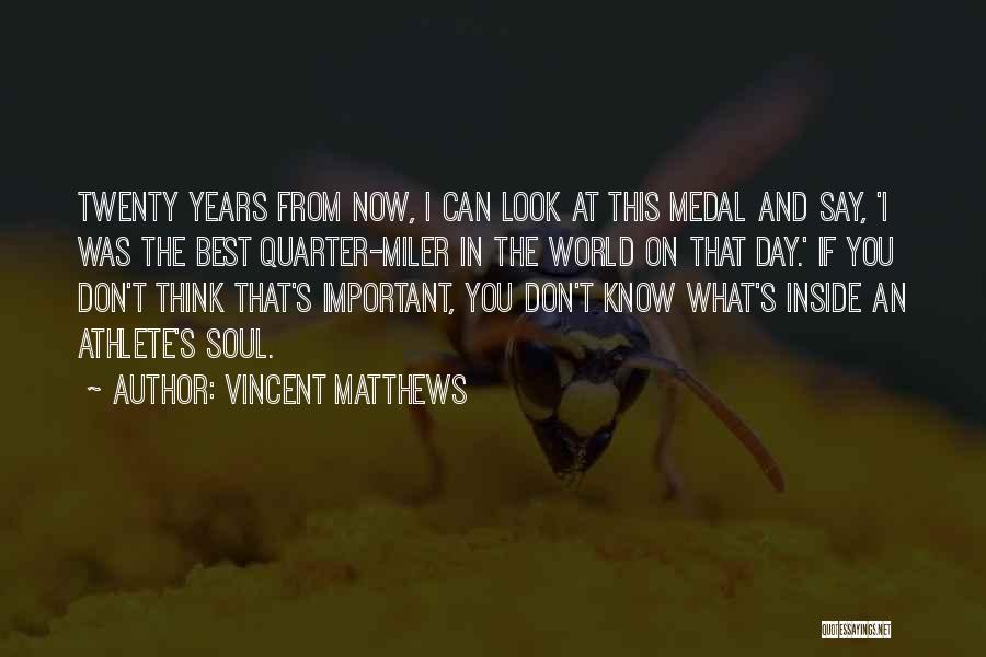 I Think Quotes By Vincent Matthews