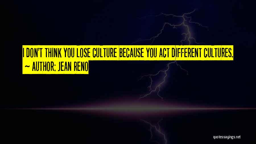 I Think You Different Quotes By Jean Reno