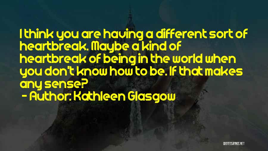 I Think You Different Quotes By Kathleen Glasgow