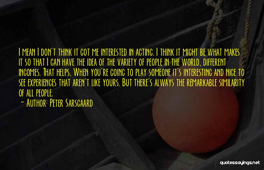 I Think You Different Quotes By Peter Sarsgaard