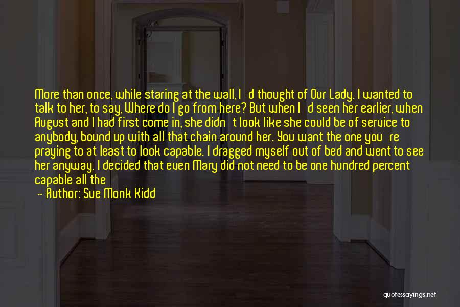 I Thought More Of You Quotes By Sue Monk Kidd