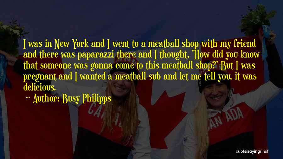 I Thought You're My Friend Quotes By Busy Philipps