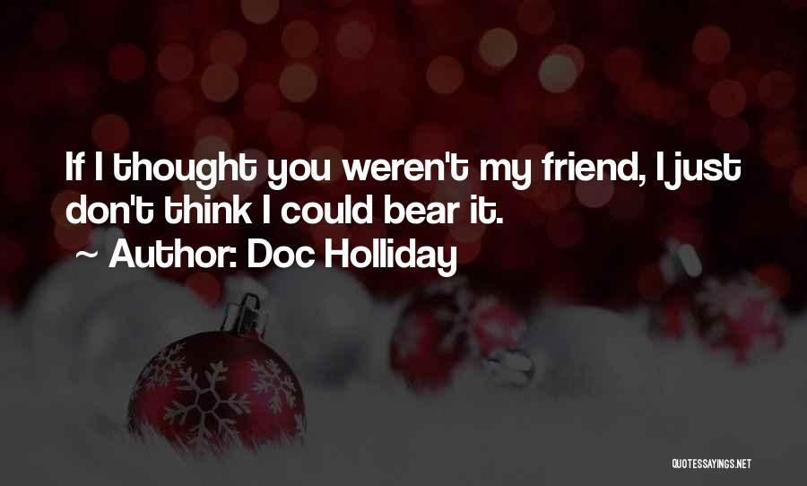 I Thought You're My Friend Quotes By Doc Holliday