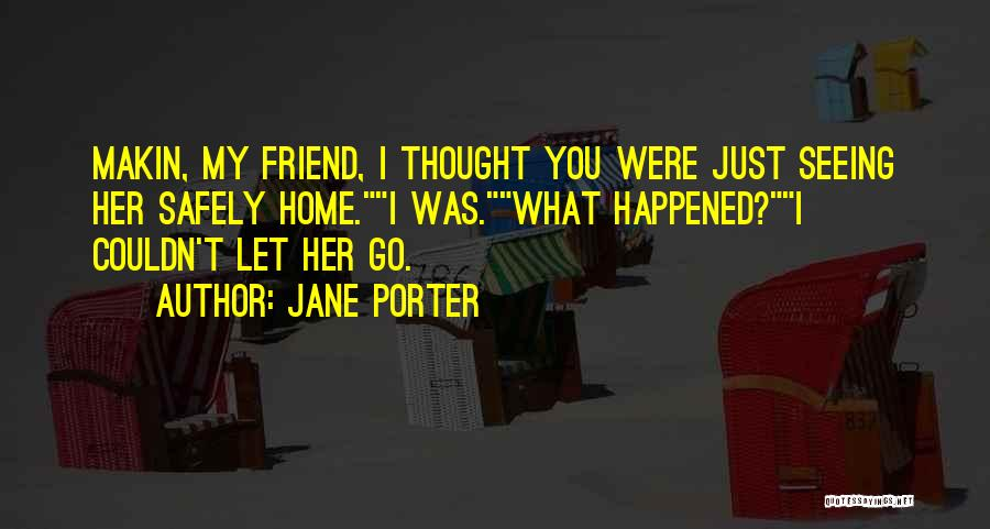 I Thought You're My Friend Quotes By Jane Porter
