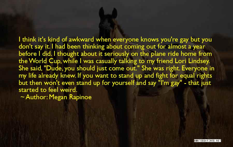 I Thought You're My Friend Quotes By Megan Rapinoe