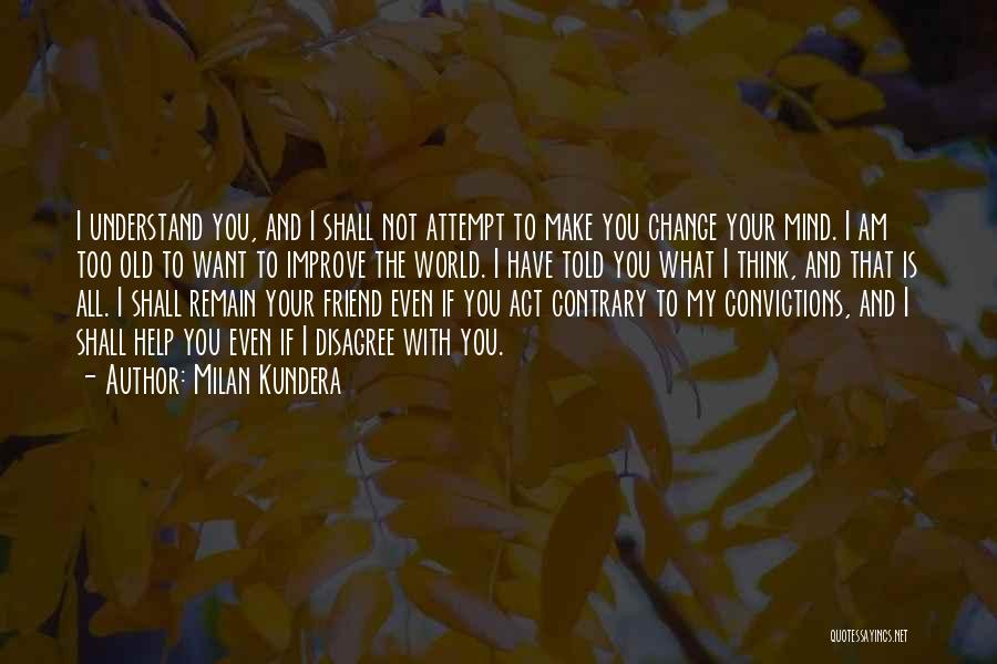 I Thought You're My Friend Quotes By Milan Kundera