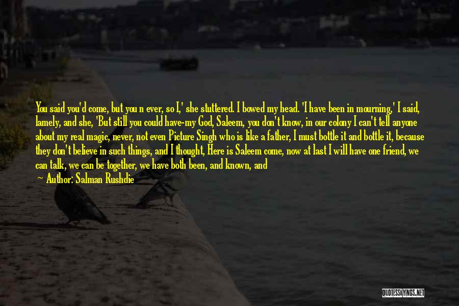 I Thought You're My Friend Quotes By Salman Rushdie