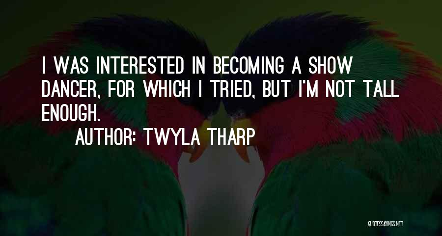 I Tried Enough Quotes By Twyla Tharp